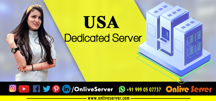 USA Dedicated Server Hosting – 5 Ultimate Plans That Can Be Choose - Onlive Server